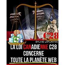 La loi Canadienne c28 concerne toute la planète web (French Edition)