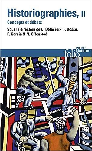 Historiographies (Tome 2): Concepts et débats