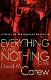 Everything Means Nothing to Me, David M. Carew, 1583851461