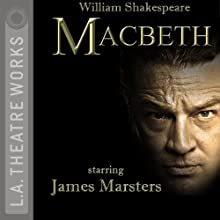 Macbeth Performance by William Shakespeare Narrated by James Marsters, Joanne Whalley, Josh Cooke, JD Cullum, Dan Donohue, Jeannie Elias, Chuma Gault