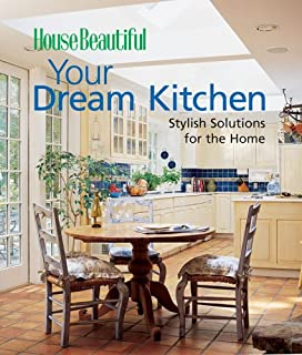 House Beautiful Your Dream Kitchen: Stylish Solutions For The Home