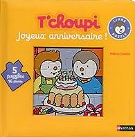 T'choupi : Joyeux anniversaire ! par Thierry Courtin