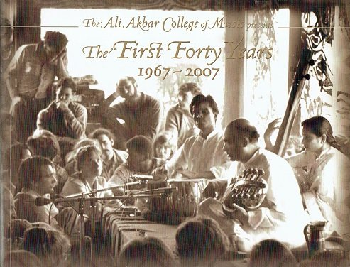 The Ali Akbar Khan College of Music presents The First Forty Years 1967-2007