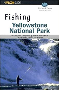 Fishing Yellowstone National Park, 2nd: An angler's complete guide to more than 100 streams, rivers, and lakes (Regional Fishing Series)