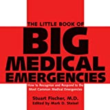 The Little Book of Big Medical Emergencies, Stuart Fischer and Mark D. Steisel, 157826247X