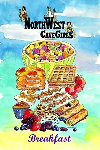"""Breakfast: Recipes for Paleo/Primal Muffins, Waffles, Pancakes, Eggs, """"Cereals"""" and More (Northwest Cavegirls' Paleo - Special Breakfast"""