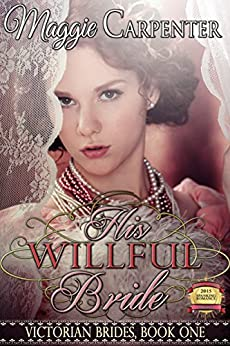 His Willful Bride (Victorian Brides Book 1) by [Carpenter, Maggie]