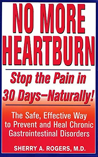 No More Heartburn: Stop the Pain in 30 Days--Naturally!: The Safe, Effective Way to Prevent and Heal Chronic Gastrointestinal Disorders (Best Way To Stop Constipation)