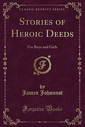 Stories of Heroic Deeds: For Boys and Girls (Classic Reprint)