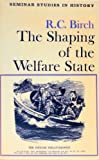 The Shaping of the Welfare State, Birch, R. C., 0582352002