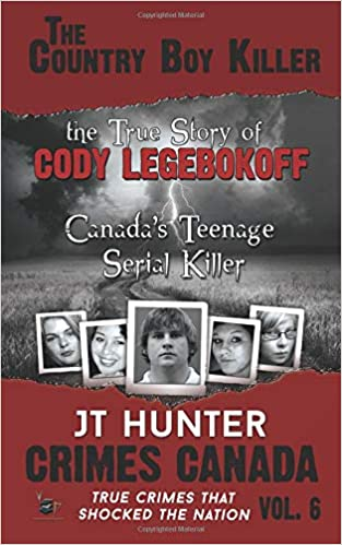 The Country Boy Killer The True Story Of Cody Legebokoff Canadas