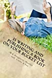 Is Writing and Publishing A Book On Your Bucket List: Write Publish Speak (What's on your Bucket List) (Volume 4)