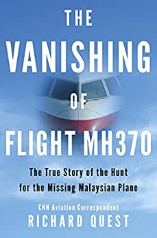 The Vanishing of Flight MH370: The True Story of the Hunt for the Missing Malaysian Plane by [Quest, Richard]