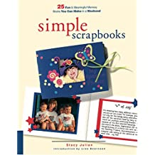 Simple Scrapbooks: 25 Fun and Meaningful Memory Books You Can Make in a Weekend