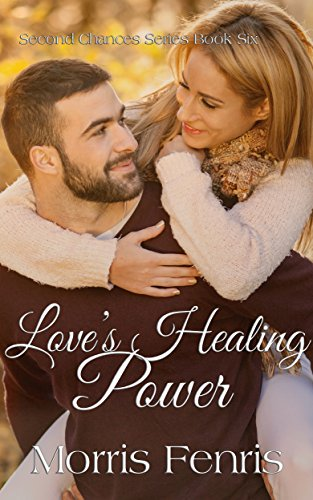 Love's Healing Power: A Christian Romance (Second Chances Series #6) by [Fenris, Morris]