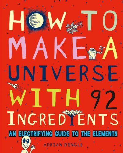 Read Online How to Make a Universe with 92 Ingredients: An Electrifying Guide to the Elements pdf