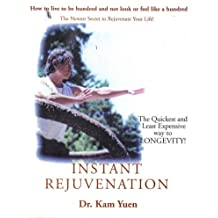 Instant Rejuvenation: How to Live to Be Hundred and Not Look or Feel Like a Hundred