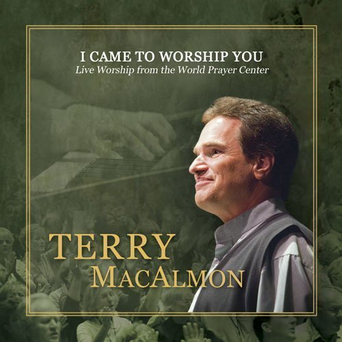 I Came to Worship You: Live Worship from the World Prayer Center by MacAlmon Music, LLC