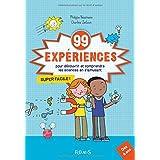 99 expériences pour découvrir et comprendre les sciences...