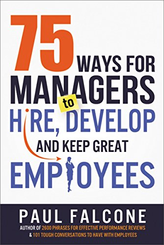 75 Ways for Managers to Hire, Develop, and Keep Great Employees -