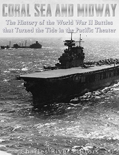 Coral Sea and Midway: The History of the World War II Battles that Turned the Tide in the Pacific Theater