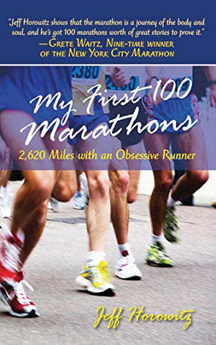My First 100 Marathons: 2,620 Miles with an Obsessive Runner