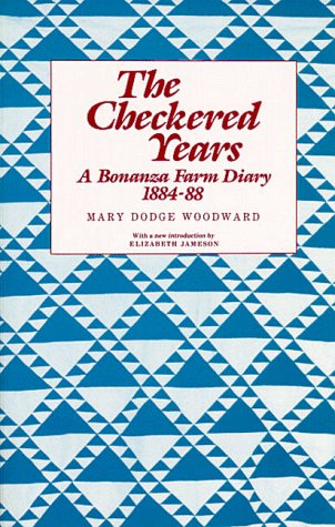 Woodwards Farm - The Checkered Years: A Bonanza Farm Diary, 1884-88 (Borealis Books)