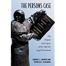 The Persons Case: The Origins and Legacy of the Fight for Legal Personhood