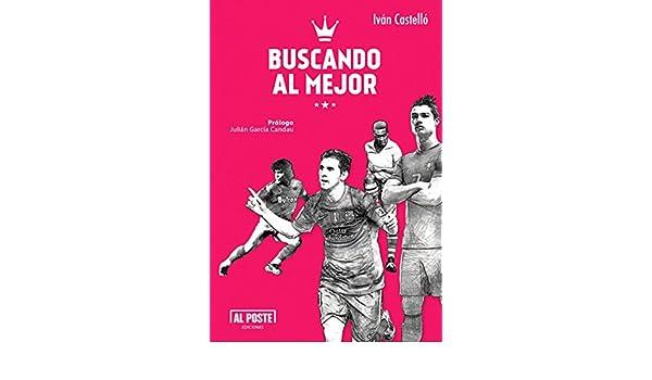 Amazon.com: Buscando al Mejor: Todo lo que quieren saber sobre los 10 mejores futbolistas (Spanish Edition) eBook: Iván Castelló: Kindle Store