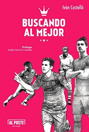 Buscando al Mejor: Todo lo que quieren saber sobre los 10 mejores futbolistas (Spanish