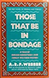 Those That Be in Bondage, A. R. Webber, 0911565051