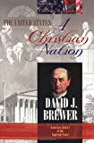 The United States : A Christian Nation, Brewer, David J., 0915815206