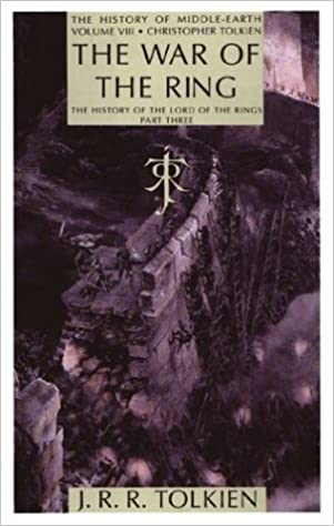 The War of the Ring The History of Middle-Earth, Vol. 8 The History of The Lord of the Rings Part Three