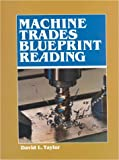 Machine Trades Blueprint Reading, Taylord, David L., 0827319118