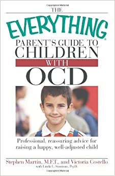 Book The Everything Parent's Guide to Children with OCD: Professional, reassuring advice for raising a happy, well-adjusted child by Stephen Martin (2008-09-17)