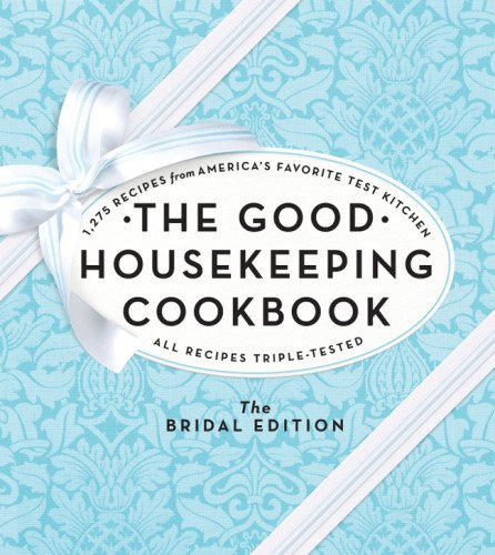 the-good-housekeeping-cookbook-the-bridal-edition-1275-recipes-from-americas-favorite-test-kitchen
