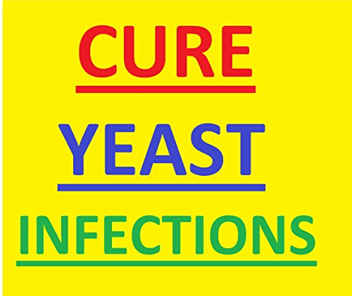 - Cure Yeast Infections: Cure Yeast Infections for Good: Quick Releif From Bothering Yeast Contamination Manifestations