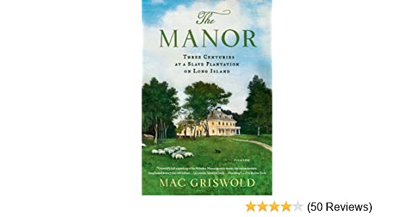 The Manor: Three Centuries at a Slave Plantation on Long Island See more