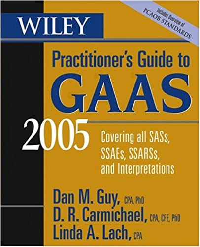 Wiley Practitioner's Guide to GAAS 2005: Covering all SASs, SSAEs, SSARSs, and Interpretations (Wiley Practitioner's Guide to GAAS: Covering All SASs, SSAEs, SSARSs, & Interpretations)