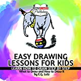 Easy Drawing Lessons for Kids - Learn How to Draw Step by Step - What To Draw And How To Draw It by Edwin George Lutz - CD Tutorial - Learn To Do Cartoon Like Drawings of Dogs, Cats, Fish, Birds, etc