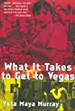 What It Takes to Get to Vegas, Yxta Maya Murray, 0802137377