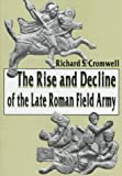 The Rise and Decline of the Late Roman Army Field, Richard S. Cromwell, 157249087X