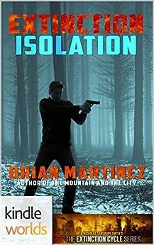 Extinction Cycle: Extinction: Isolation (Kindle Worlds) by [Martinez, Brian]