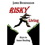 Risky Living: Keys to Inner Healing | Jamie Buckingham
