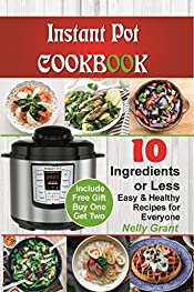 Instant Pot Cookbook:10 Ingredients Or Less. Easy & Healthy Recipe for Everyone