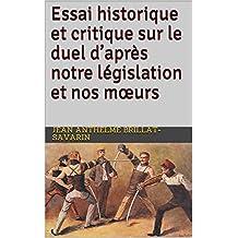 Essai historique et critique sur le duel  d'après notre législation et nos mœurs    (French Edition)