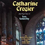 Catharine Crozier Plays Organ Music of Leo Sowerby: Fantasy For Flute Stops/Requiescat In Pace/Symphony In G Major For Organ
