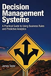 Decision Management Systems: A Practical Guide to Using Business Rules and Predictive Analytics (IBM Press)