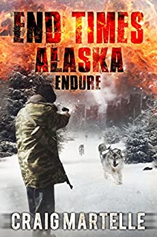 Endure (End Times Alaska Book 1) by [Martelle, Craig]