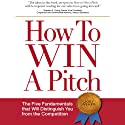 How to Win a Pitch: The Five Fundamentals that Will Distinguish You from the Competition Audiobook by Joey Asher Narrated by Joey Asher
